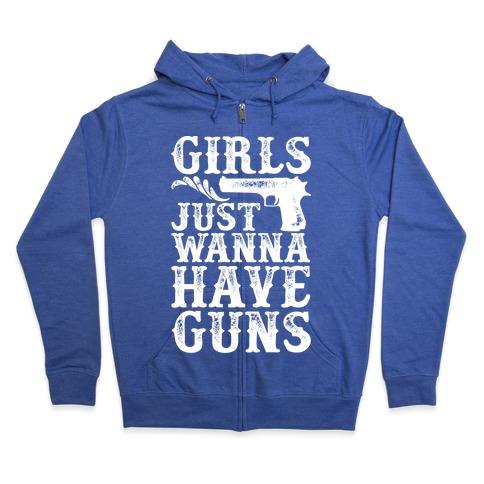 Girls Just Wanna Have Guns Zip Hoodie