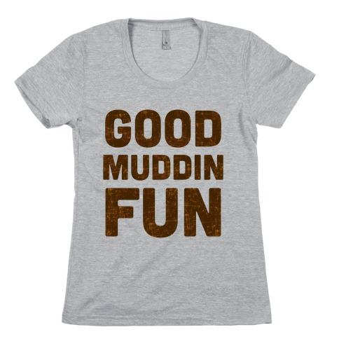 Good Muddin Fun Womens T-Shirt