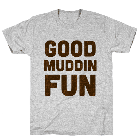 Good Muddin Fun Mens T-Shirt