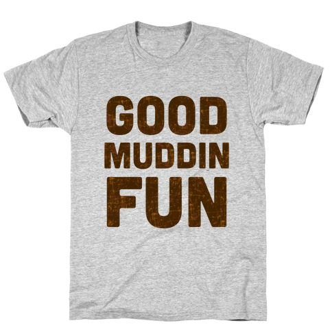 Good Muddin Fun T-Shirt