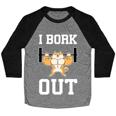 I Bork Out Baseball Tee