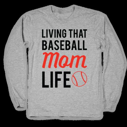Living That Baseball Mom Life Long Sleeve T-Shirt