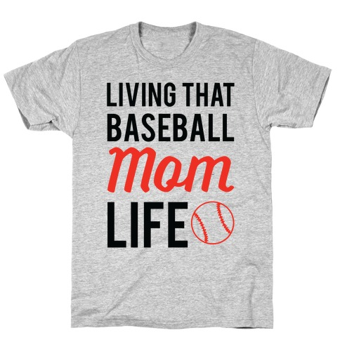 Living That Baseball Mom Life T-Shirt