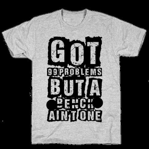 Got 99 Problems But A Bench Ain't One Mens T-Shirt