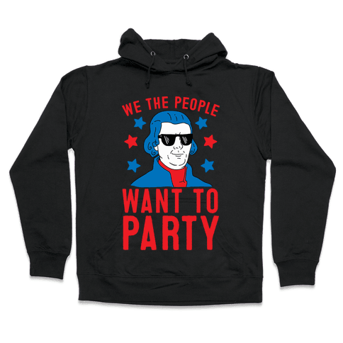 We The People Want To Party (Thomas Jefferson) Hooded Sweatshirt