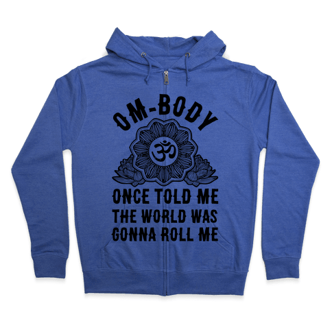 Om-body Once Told Me the World Was Gonna Roll Me Zip Hoodie