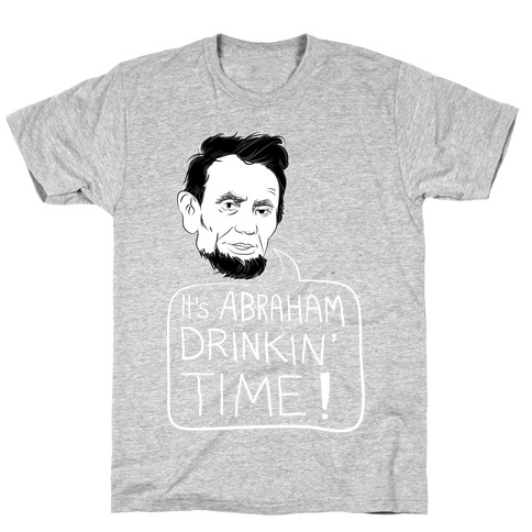 It's Abraham Drinkin Time T-Shirt