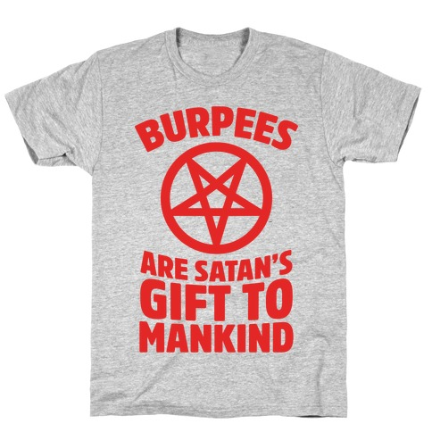 Burpees Are Satan's Gift To Mankind Mens/Unisex T-Shirt