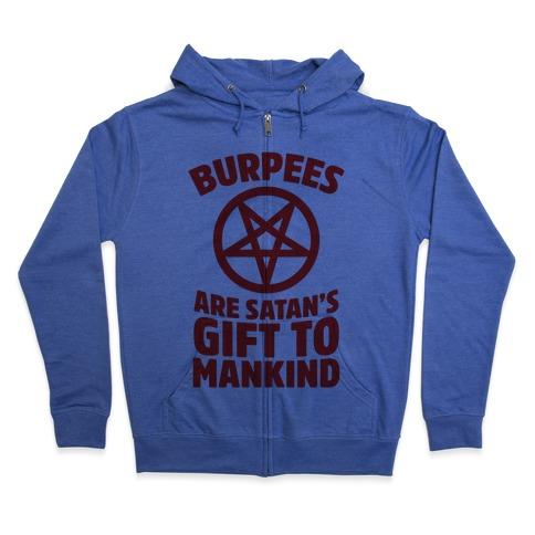 Burpees Are Satan's Gift To Mankind Zip Hoodie