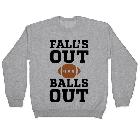 Falls Out Balls Out (Football)' Pullover