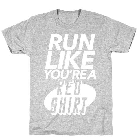 Run Like You're a Red Shirt T-Shirt