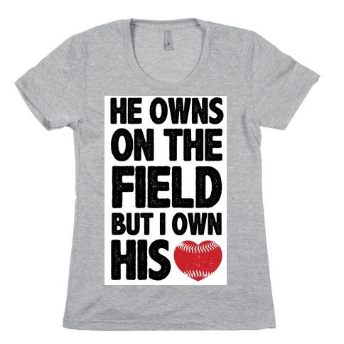 He Owns the Field (Baseball) Womens T-Shirt