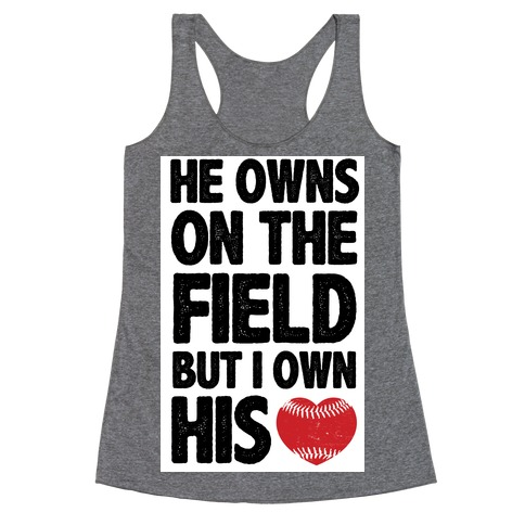 He Owns the Field (Baseball) Racerback Tank Top