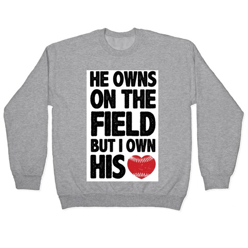 He Owns the Field (Baseball) Pullover
