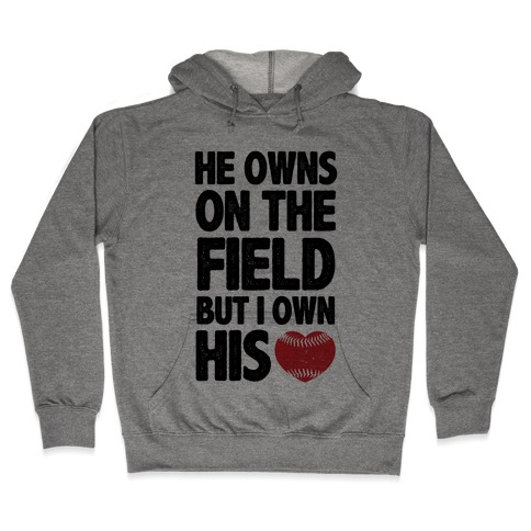 He Owns the Field (Baseball) Hooded Sweatshirt