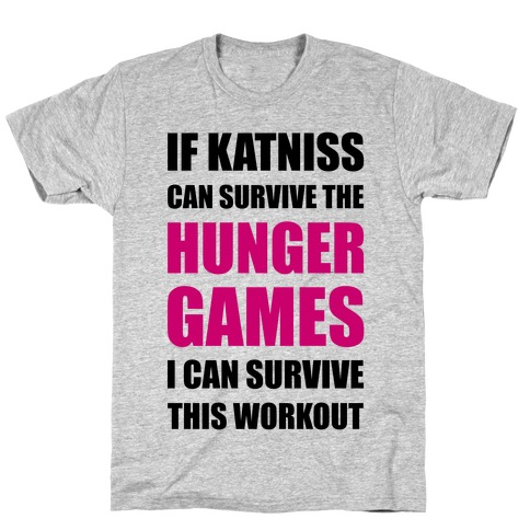 If Katniss Can Survive The Hunger Games I Can Survive This Workout Mens/Unisex T-Shirt