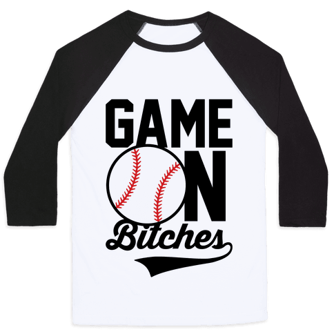 Game On Bitches Baseball Baseball Tee