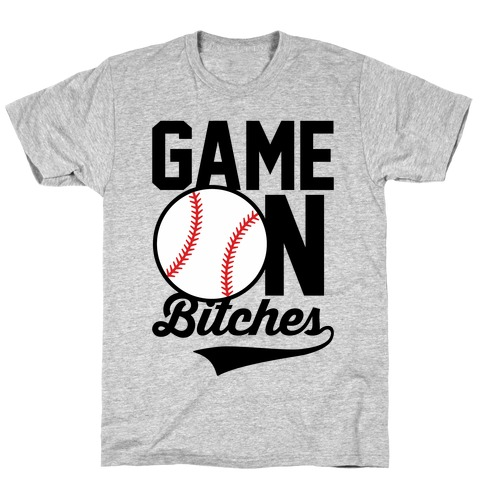 Game On Bitches Baseball Mens T-Shirt