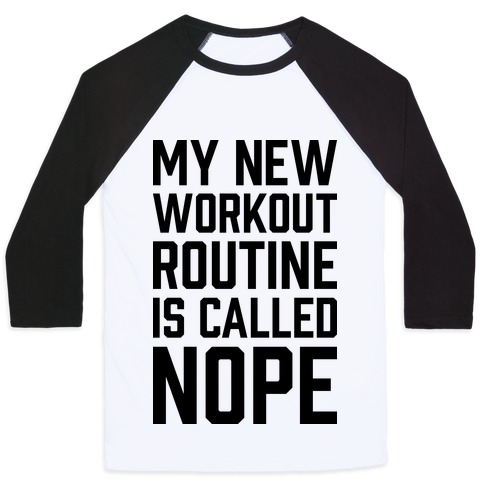 My New Workout Routine Is Called NOPE Baseball Tee