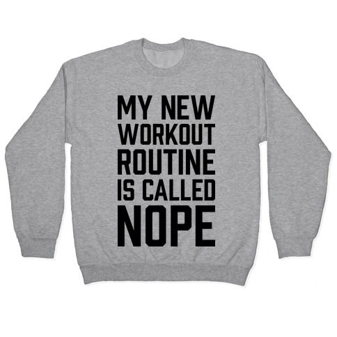 My New Workout Routine Is Called NOPE Pullover