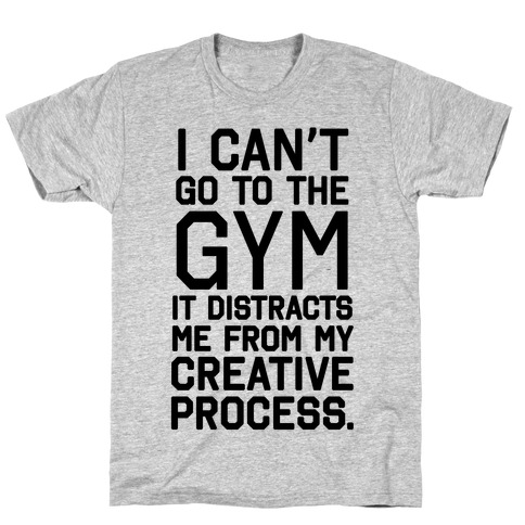 The Gym Distracts Me From My Creative Process T-Shirt