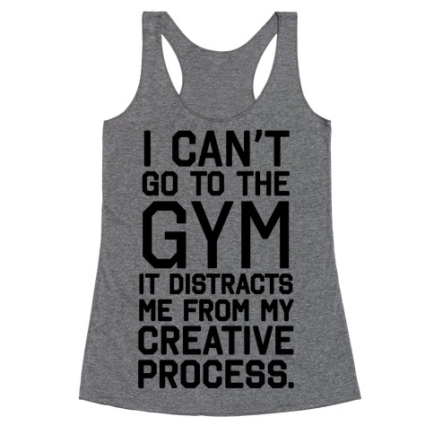 The Gym Distracts Me From My Creative Process Racerback Tank Top