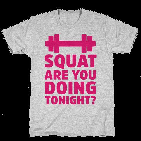 Squat are You Doing Tonight? Mens T-Shirt