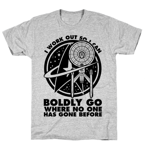 I Work Out So I Can Boldly Go Where No One Has Gone Before Mens T-Shirt