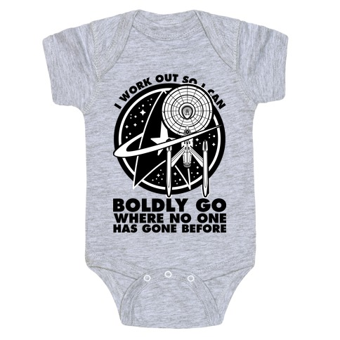 I Work Out So I Can Boldly Go Where No One Has Gone Before Baby Onesy