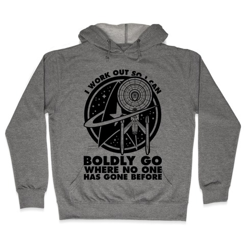 I Work Out So I Can Boldly Go Where No One Has Gone Before Hooded Sweatshirt