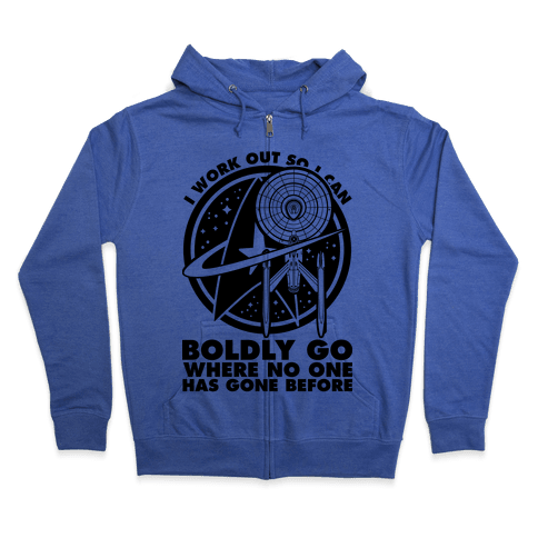 I Work Out So I Can Boldly Go Where No One Has Gone Before Zip Hoodie