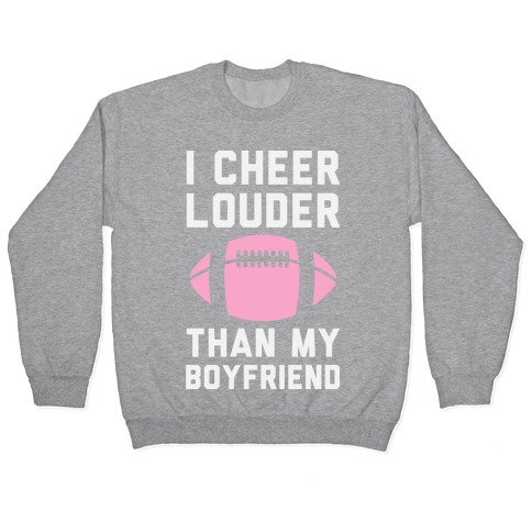 I Cheer Louder Than My Boyfriend Pullover
