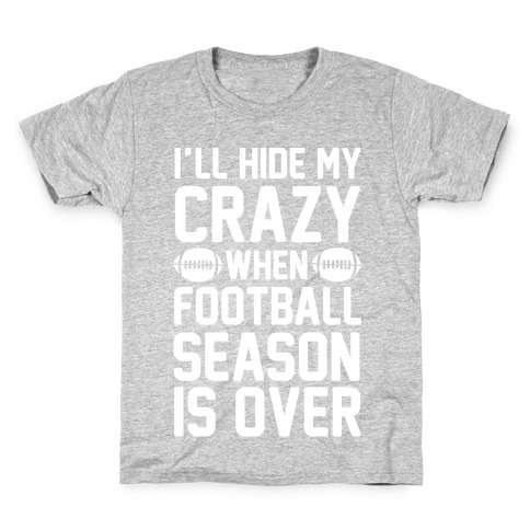I'll Hide My Crazy When Football Season Is Over Kids T-Shirt