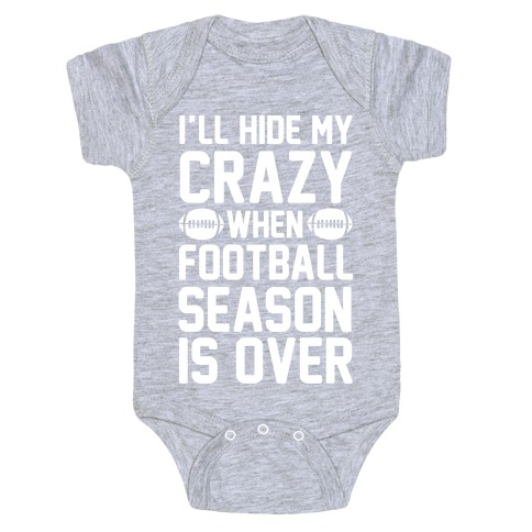 I'll Hide My Crazy When Football Season Is Over Baby Onesy