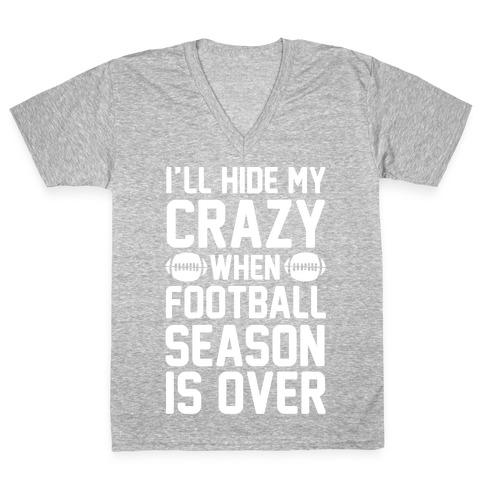 I'll Hide My Crazy When Football Season Is Over V-Neck Tee Shirt