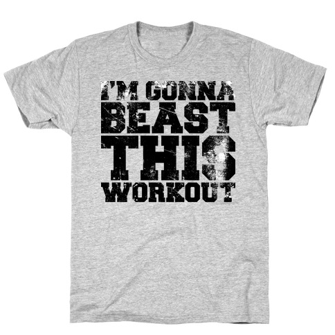I'm gonna beast this T-Shirt