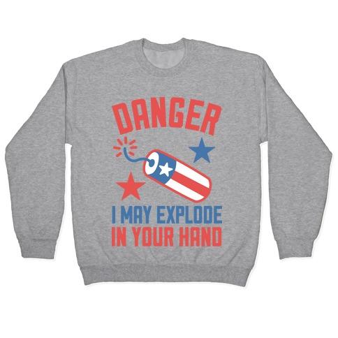 Danger I May Explode Pullover