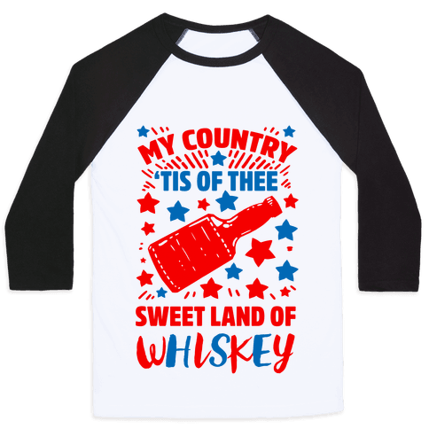 My Country 'Tis of Thee, Sweet Land of Whiskey Baseball Tee