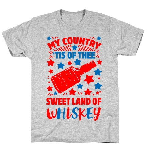 My Country 'Tis of Thee, Sweet Land of Whiskey T-Shirt