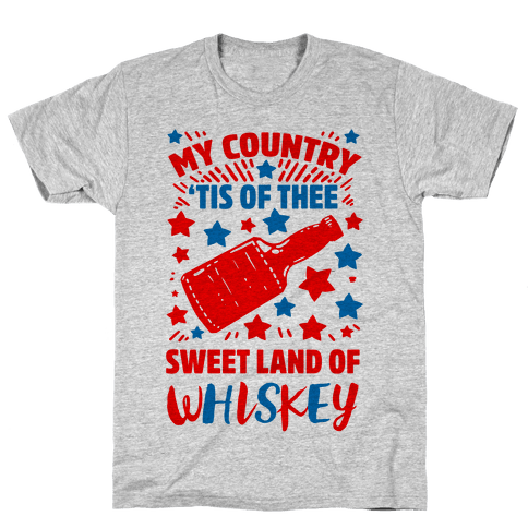 My Country 'Tis of Thee, Sweet Land of Whiskey Mens T-Shirt