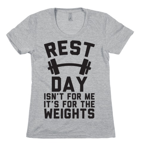 Rest Day Isn't For Me It's For The Weights Womens T-Shirt