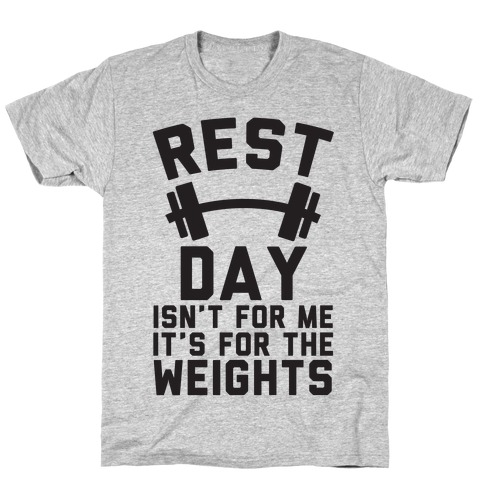 Rest Day Isn't For Me It's For The Weights T-Shirt