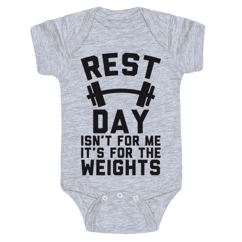 Rest Day Isn't For Me It's For The Weights Baby Onesy