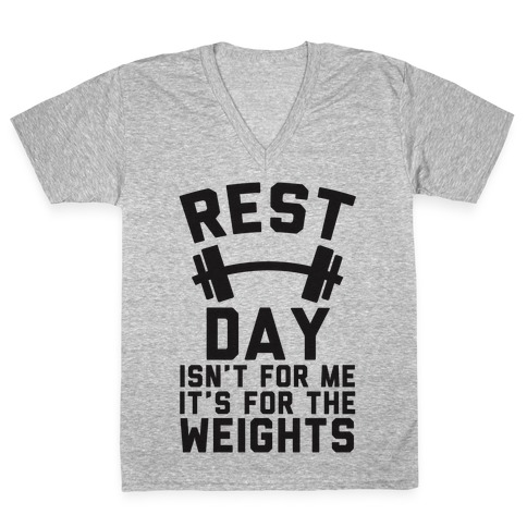 Rest Day Isn't For Me It's For The Weights V-Neck Tee Shirt