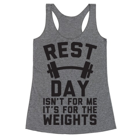 Rest Day Isn't For Me It's For The Weights Racerback Tank Top