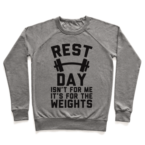 Rest Day Isn't For Me It's For The Weights Pullover