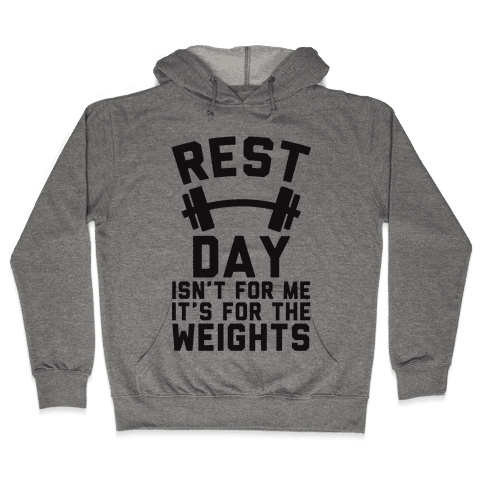 Rest Day Isn't For Me It's For The Weights Hooded Sweatshirt