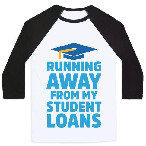 Running Away From My Student Loans Baseball Tee