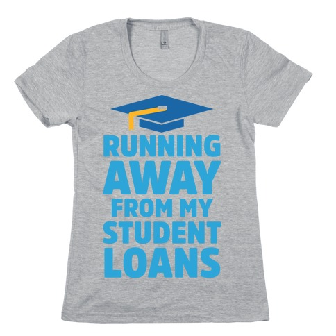 Running Away From My Student Loans Womens T-Shirt