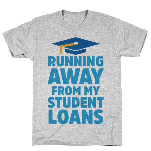Running Away From My Student Loans Mens T-Shirt